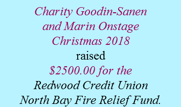 Charity Goodin-Sanen and Marin Onstage Christmas 2018 raised $2500.00 for the Redwood Credit Union North Bay Fire Relief Fund.